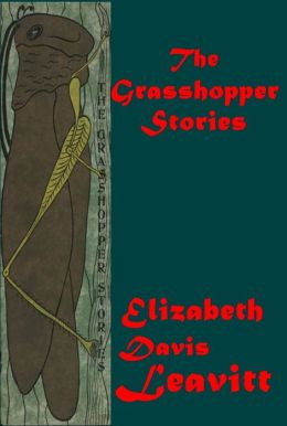 The Grasshopper Stories by Elizabeth Davis Leavitt - THE WISE GRASSHOPPER A HAPPY DAY LITTLE PIECE OF PINK WORSTED (Illustrated)