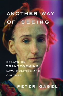 Another Way of Seeing: Essays on Transforming Law, Politics and Culture