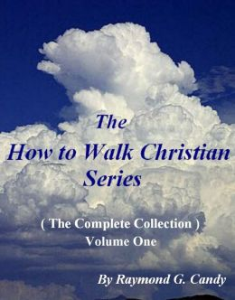 The How to Walk Christian Series (The Complete Collection) Volume One