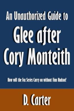 An Unauthorized Guide to Glee after Cory Monteith: The Story behind the Fox Series [Article]