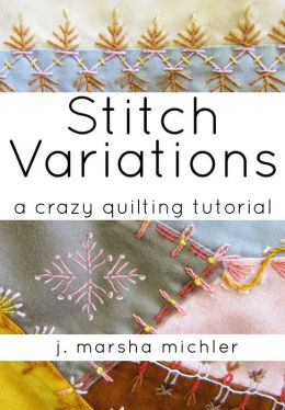 Stitch Variations: A Crazy Quilting Tutorial
