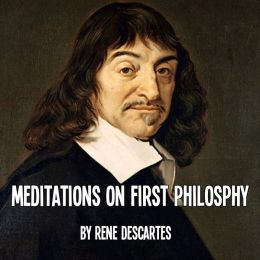 Meditations on First Philosophy (In plain American English)