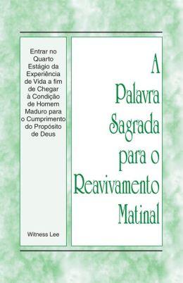 A Palavra Sagrada para o Reavivamento Matinal - Entrar no Quarto Estágio da Experiência de Vida a fim de Chegar à Condição de Homem Maduro para o Cumprimento do Propósito de Deus