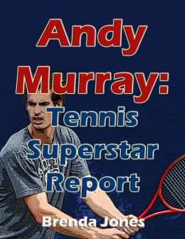 Andy Murray Tennis Superstar Report