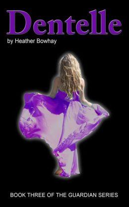 Dentelle, a YA paranormal romance/fantasy (#3 Guardian series)