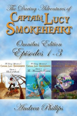 Lucy Smokeheart Omnibus Edition: Episodes 1-3 (The Daring Adventures of Captain Lucy Smokeheart)