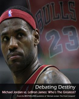 Debating Destiny: Michael Jordan vs. LeBron James