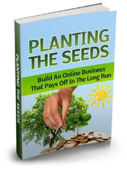 Planting The Seeds - Build an Online Business that Pays Off in the Long Run
