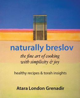 NATURALLY BRESLOV: The Fine Art of Cooking with Simplicity & Joy