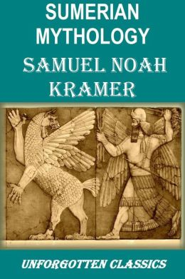 SUMERIAN MYTHOLOGY Illustrated: A Study of Spiritual and Literary Achievement in the Third Millennium B.C.