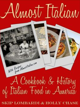Almost Italian: A Cookbook & History of Italian Food in America