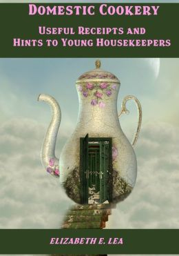 Domestic Cookery : Useful Receipts and Hints to Young Housekeepers (Illustrated)