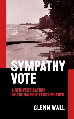 Sympathy Vote: a Reinvestigation of the Valerie Percy Murder