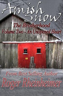 Amish Snow : The Brotherhood - Volume 2 - An Unopened Heart