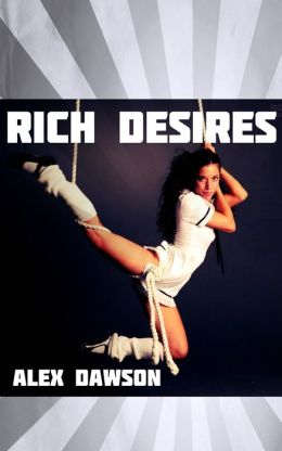 Rich Desires (Cheerleader Billionaire BDSM Erotica)