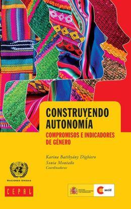 Construyendo autonomía: compromisos e indicadores de género