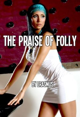 In Praise of Folly (In Contemporary American English)