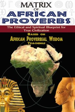MATRIX OF AFRICAN PROVERBS: The Ethical and Spiritual Blueprint
