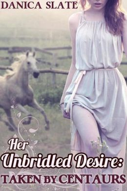 Her Unbridled Desire: Taken by Centaurs (Virgin Fantasy Beast Erotica)