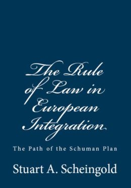 The Rule of Law in European Integration: The Path of the Schuman Plan