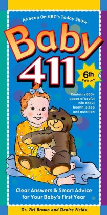 Baby 411 (6th Edition): Clear Answers & Smart Advice For Your Baby's First Year (Nook edition)