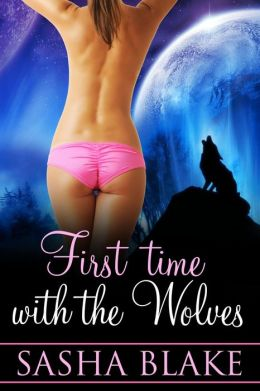 First Time With The Wolves (Werewolf Alpha Mate Erotica)