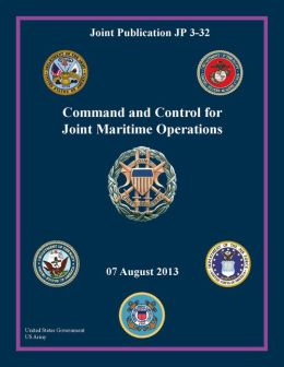 Joint Publication JP 3-32 Command and Control for Joint Maritime Operations 07 August 2013
