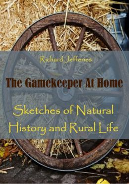 The Gamekeeper At Home : Sketches of Natural History and Rural Life (Illustrated)