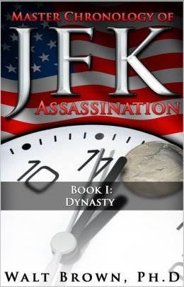 Master Chronology of JFK Assassination Book I: Dynasty