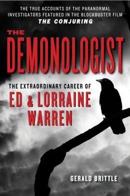 The Demonologist: The Extraordinary Career of Ed and Lorraine Warren (The Paranormal Investigators Featured in the Film