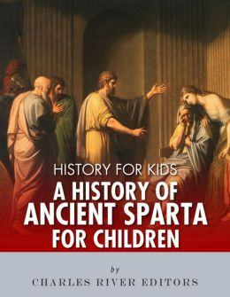 History for Kids: A History of Ancient Sparta for Children