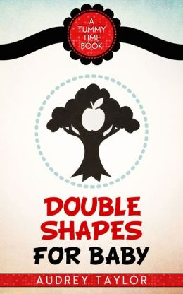 Double Shapes for Baby; a Tummy Time book