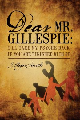 Dear Mr. Gillespie: I'll Take My Psyche Back If You Are Finished With It