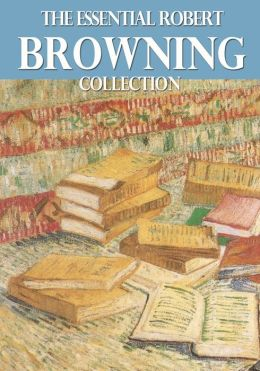 The Essential Robert Browning Collection