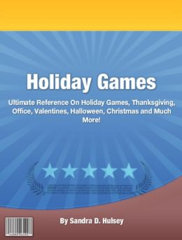Holiday Games: Ultimate Reference On Holiday Games, Thanksgiving, Office, Valentines, Halloween, Christmas and Much More!