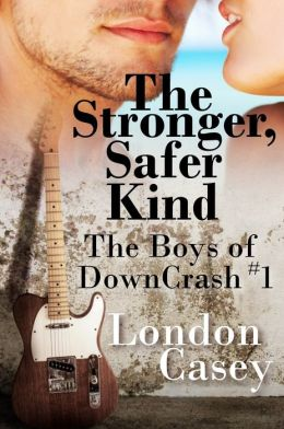 The Stronger, Safer Kind (The Boys of DownCrash #1) (new adult contemporary rockstar romance)