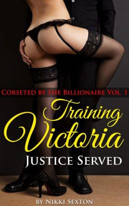Training Victoria – Justice Served (Corseted by the Billionaire, #1)