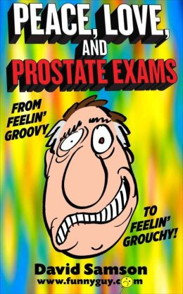 PEACE, LOVE, AND PROSTATE EXAMS - From Feelin' Groovy To Feelin' Grouchy!