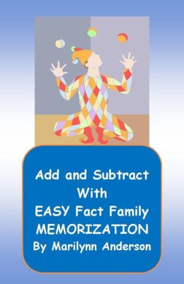 ADD and SUBTRACT with EASY FACT FAMILY MEMORIZATION ~~ Memory Enhancement Activated Using Unique Flash Cards and Games for Fun in Learning
