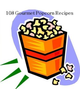 CookBook on 108 Popcorn Recipes - We have a lot of great gourmet popcorn recipes to share with you in this cookbook...