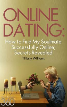 Online Dating: How To Find My Soulmate Successfully Online; Secrets Revealed