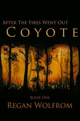 After The Fires Went Out: Coyote (Book One of the Unconventional Post-Apocalyptic Series)