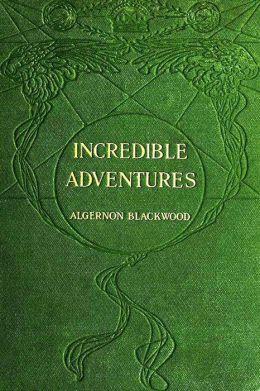 Incredible Adventures by Algernon Blackwood