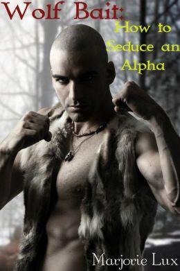 Wolf Bait: How to Seduce an Alpha (A BBW Paranormal Werewolf Shifter Erotic Romance)