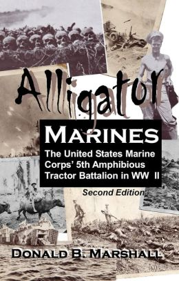 Alligator Marines, A story of the 5th Amphibious Tractor Battalion in WW II (2nd Edition)