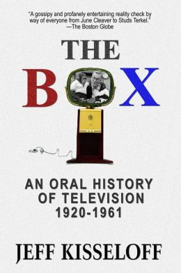 The Box: An Oral History of Television 1920-1961