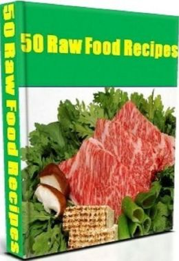 CookBook on - 50 Raw Food Recipes - They're fast. They're flavorful. And they're right at your fingertips...