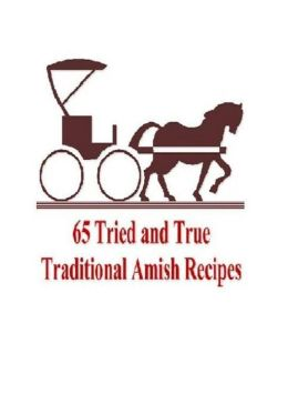 CookBook on 65 Amish Recipes - Everyone should try these great recipes...