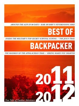 Best of Backpacker 2011-12: True Tales of Outdoor Adventure