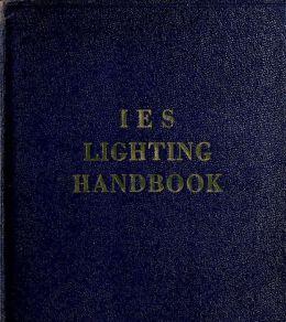IES lighting handbook: the standard lighting guide